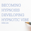 BECOMING HYPNOSIS – DEVELOPING HYPNOTIC VIBE
